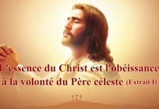 Parole de Dieu « L'essence du Christ est l'obéissance à la volonté du Père céleste » (Extrait 1)